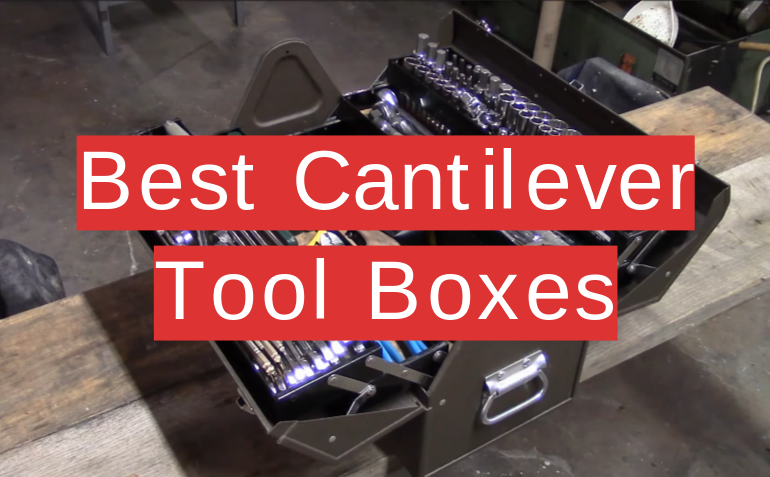5 Best Cantilever Tool Boxes