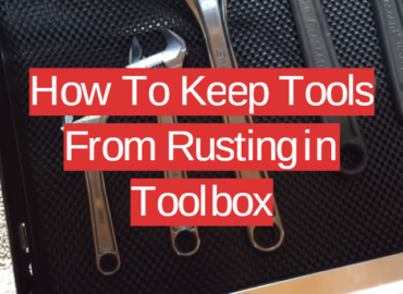 How To Keep Tools From Rusting in Toolbox