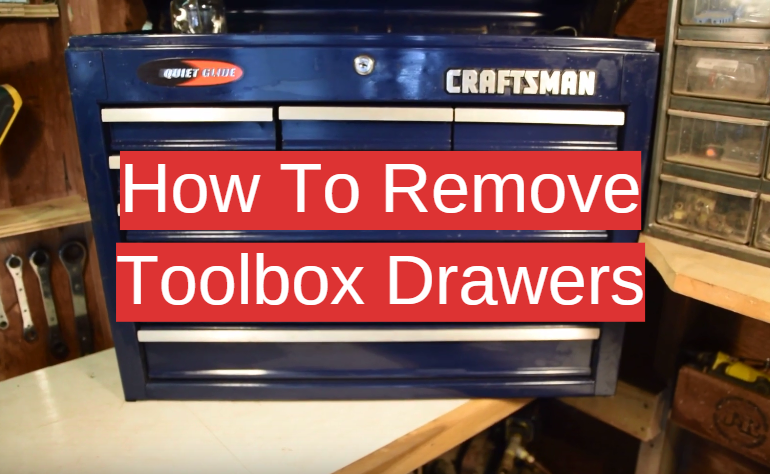 How To Remove Toolbox Drawers