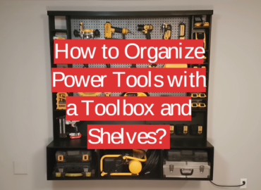 How to Organize Power Tools with a Toolbox and Shelves?