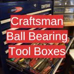 5 Craftsman Ball Bearing Tool Boxes
